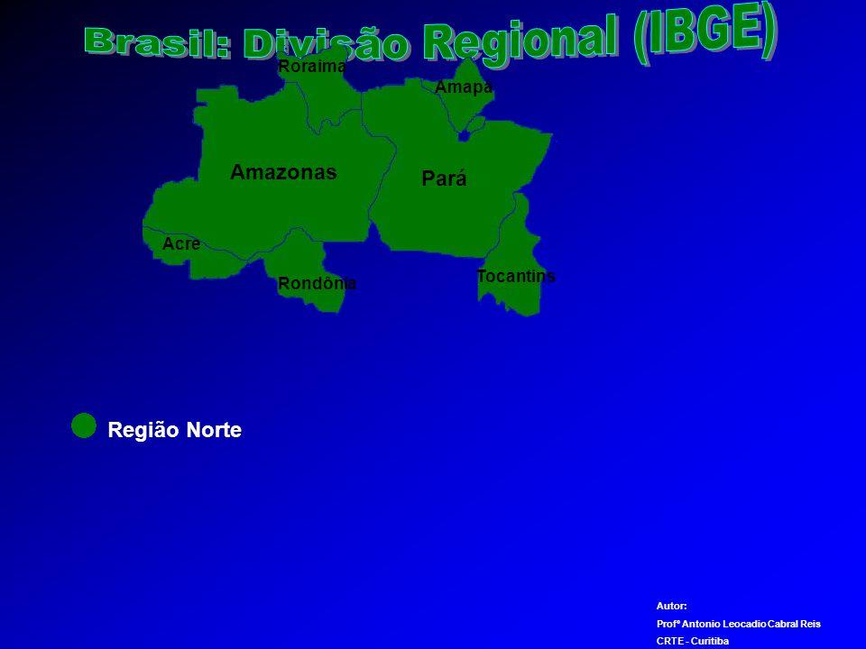 Amazonas Pará Amapá Acre Tocantins Região Norte Autor: Profº Antonio Leocadio Cabral Reis CRTE - Curitiba Roraima Rondônia