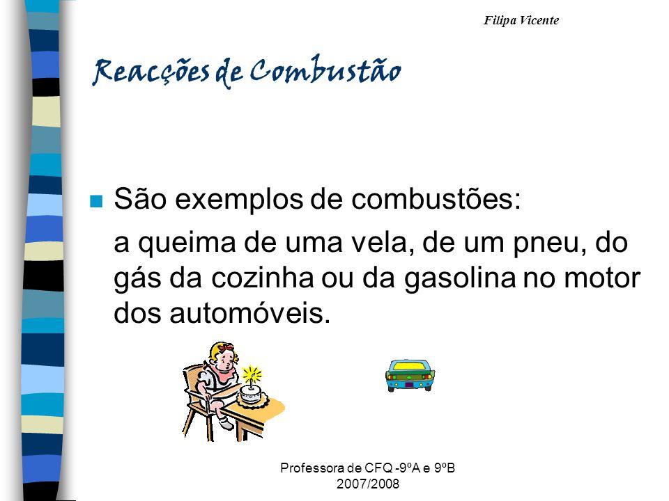 Filipa Vicente Professora de CFQ -9ºA e 9ºB 2007/2008 Reacções de Combustão nSnSão exemplos de combustões: a queima de uma vela, de um pneu, do gás da