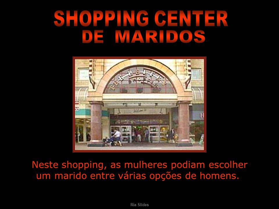 Ria Slides Neste shopping, as mulheres podiam escolher um marido entre várias opções de homens.