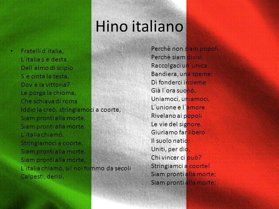 Hino italiano Fratelli d´italia, L´italia s`è desta Dell´elmo di scipio S´è cinta la testa. Dov´è la vittoria? Le porga la chioma, Che schiava di roma