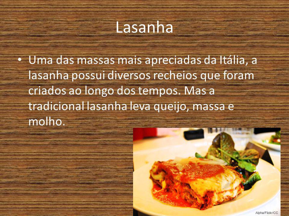Lasanha Uma das massas mais apreciadas da Itália, a lasanha possui diversos recheios que foram criados ao longo dos tempos. Mas a tradicional lasanha