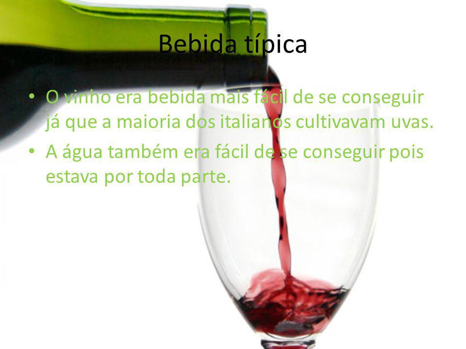 Bebida típica O vinho era bebida mais fácil de se conseguir já que a maioria dos italianos cultivavam uvas. A água também era fácil de se conseguir po