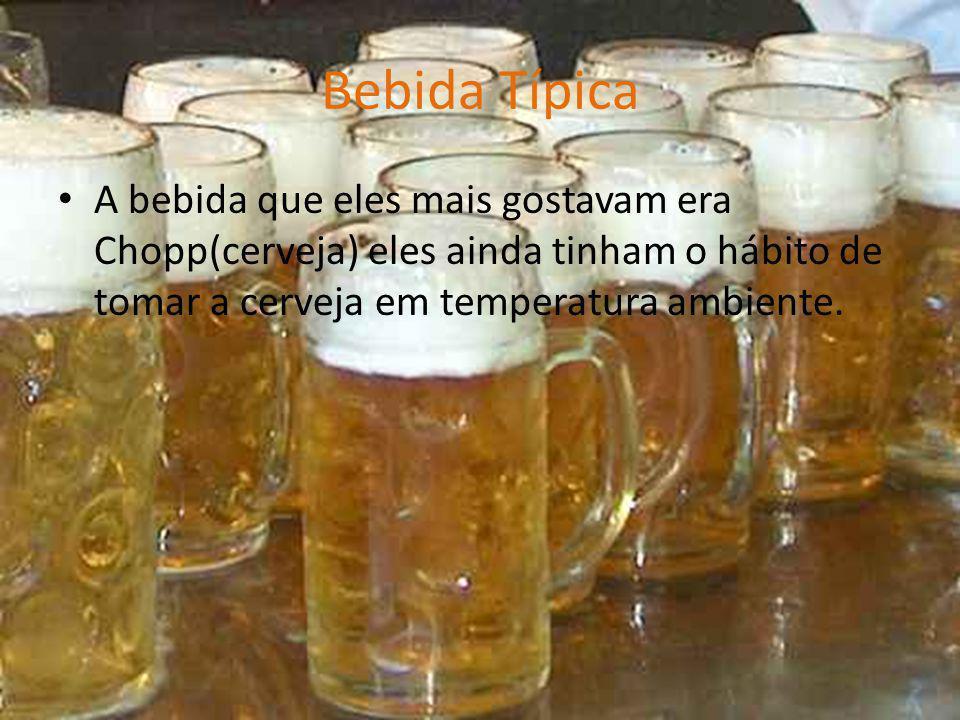 Bebida Típica A bebida que eles mais gostavam era Chopp(cerveja) eles ainda tinham o hábito de tomar a cerveja em temperatura ambiente.