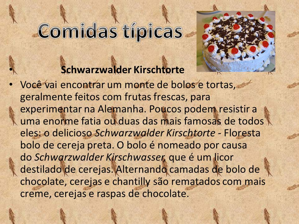 Schwarzwalder Kirschtorte Você vai encontrar um monte de bolos e tortas, geralmente feitos com frutas frescas, para experimentar na Alemanha. Poucos p