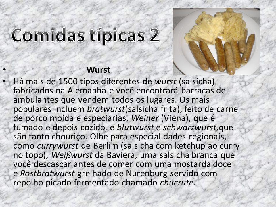 Wurst Há mais de 1500 tipos diferentes de wurst (salsicha) fabricados na Alemanha e você encontrará barracas de ambulantes que vendem todos os lugares