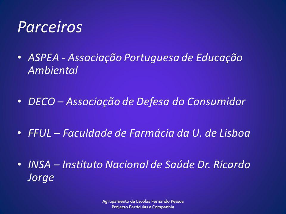 Parceiros ASPEA - Associação Portuguesa de Educação Ambiental DECO – Associação de Defesa do Consumidor FFUL – Faculdade de Farmácia da U. de Lisboa I