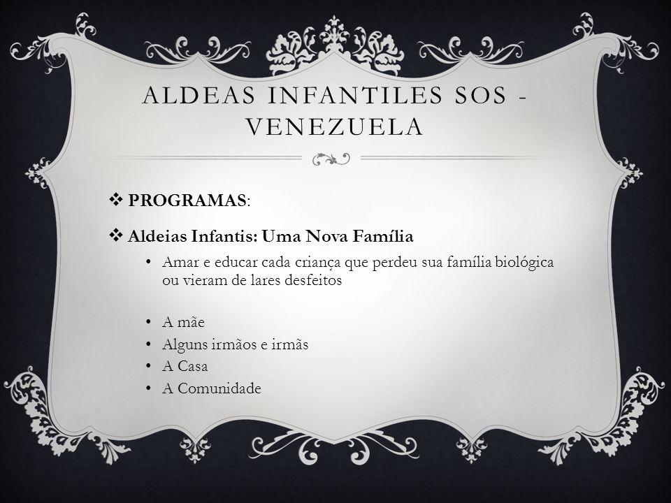 ALDEAS INFANTILES SOS - VENEZUELA PROGRAMAS: Aldeias Infantis: Uma Nova Família Amar e educar cada criança que perdeu sua família biológica ou vieram