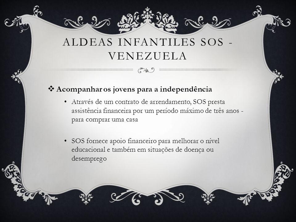 ALDEAS INFANTILES SOS - VENEZUELA Acompanhar os jovens para a independência Através de um contrato de arrendamento, SOS presta assistência financeira
