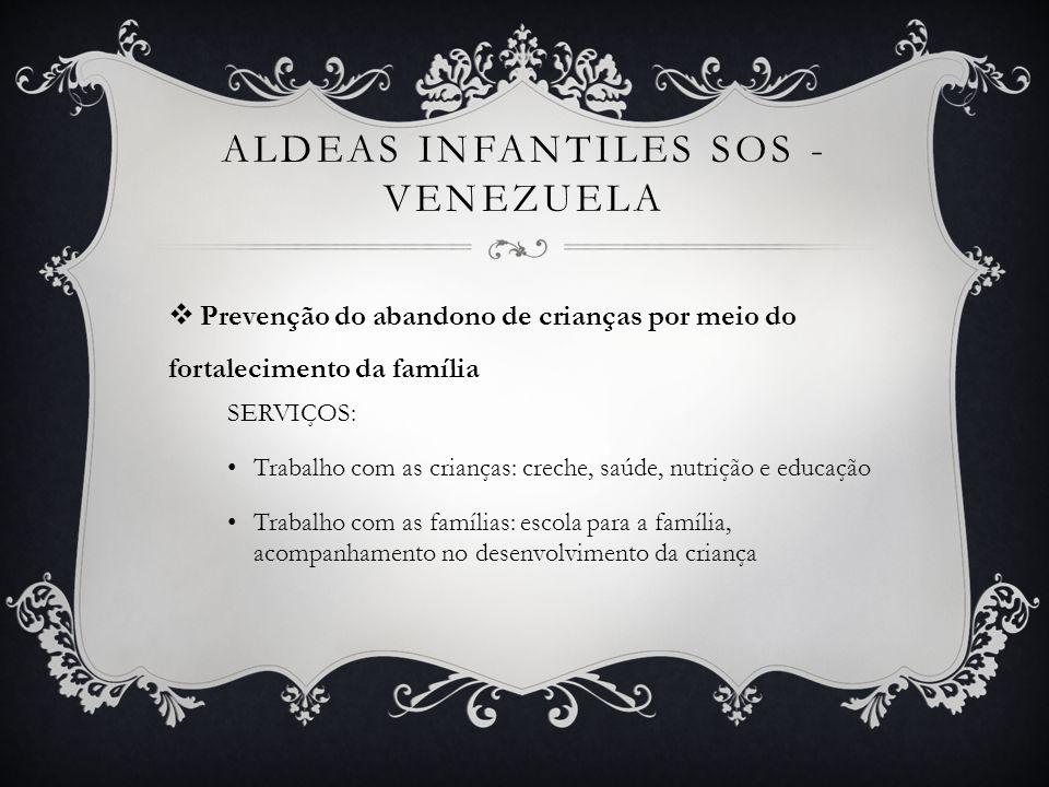 ALDEAS INFANTILES SOS - VENEZUELA Prevenção do abandono de crianças por meio do fortalecimento da família SERVIÇOS: Trabalho com as crianças: creche,