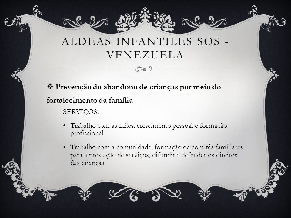 ALDEAS INFANTILES SOS - VENEZUELA Prevenção do abandono de crianças por meio do fortalecimento da família SERVIÇOS: Trabalho com as mães: crescimento