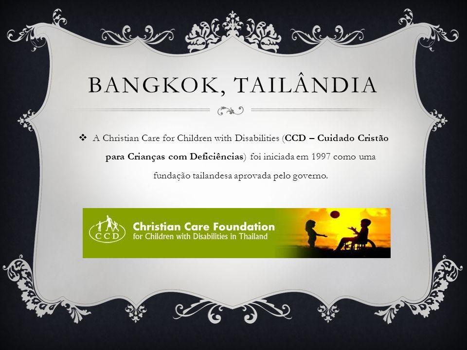 BANGKOK, TAILÂNDIA A Christian Care for Children with Disabilities (CCD – Cuidado Cristão para Crianças com Deficiências) foi iniciada em 1997 como um