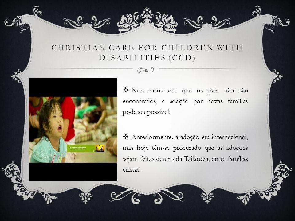 CHRISTIAN CARE FOR CHILDREN WITH DISABILITIES (CCD) Nos casos em que os pais não são encontrados, a adoção por novas famílias pode ser possível; Anter