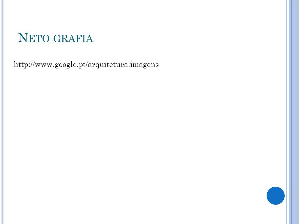 N ETO GRAFIA http://www.google.pt/arquitetura.imagens