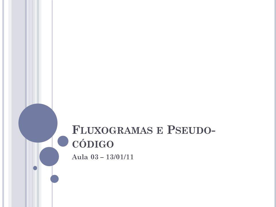 F LUXOGRAMAS E P SEUDO - CÓDIGO Aula 03 – 13/01/11