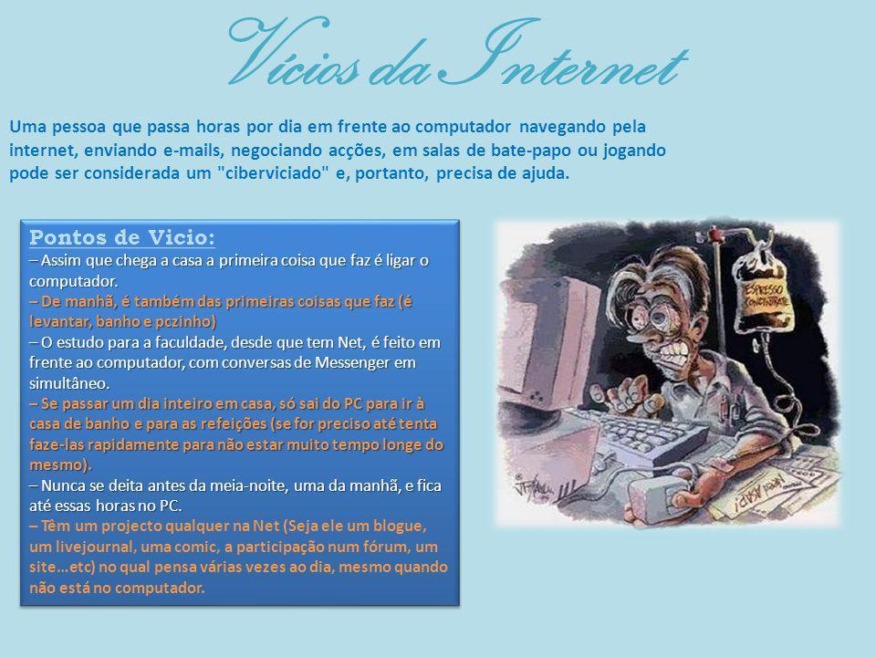 Vícios da Internet Uma pessoa que passa horas por dia em frente ao computador navegando pela internet, enviando e-mails, negociando acções, em salas d