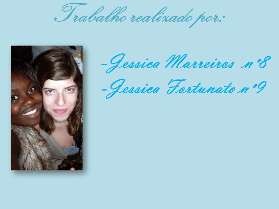 Trabalho realizado por: -Jessica Marreiros nº8 -Jessica Fortunato nº9