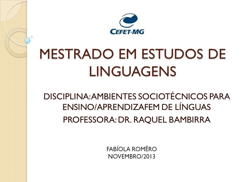 MESTRADO EM ESTUDOS DE LINGUAGENS DISCIPLINA: AMBIENTES SOCIOTÉCNICOS PARA ENSINO/APRENDIZAFEM DE LÍNGUAS PROFESSORA: DR. RAQUEL BAMBIRRA FABÍOLA ROMÊ