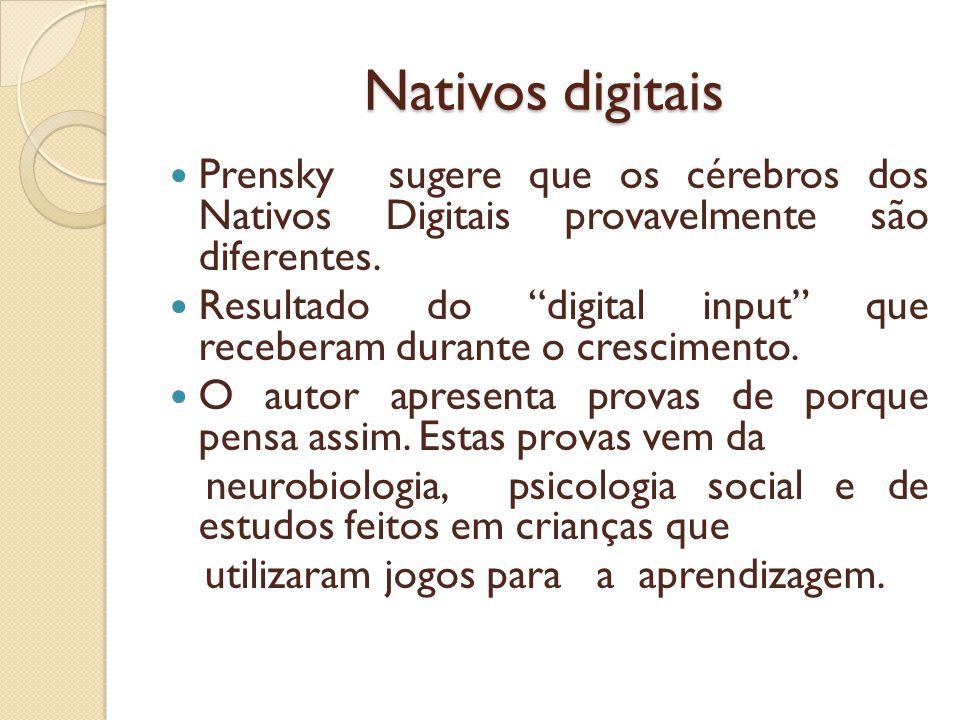 Nativos digitais Prensky sugere que os cérebros dos Nativos Digitais provavelmente são diferentes. Resultado do digital input que receberam durante o