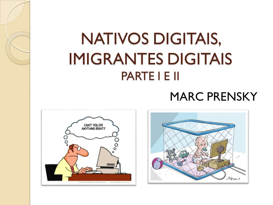 NATIVOS DIGITAIS, IMIGRANTES DIGITAIS PARTE I E II MARC PRENSKY