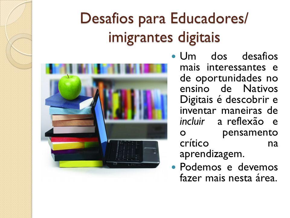 Desafios para Educadores/ imigrantes digitais Um dos desafios mais interessantes e de oportunidades no ensino de Nativos Digitais é descobrir e invent