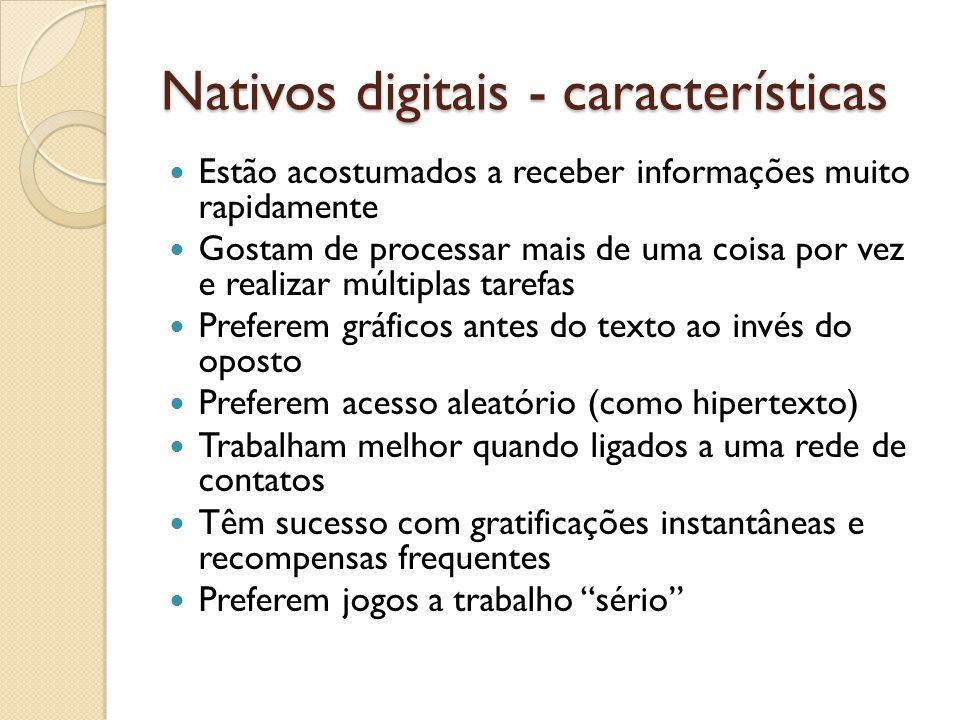 Nativos digitais - características Estão acostumados a receber informações muito rapidamente Gostam de processar mais de uma coisa por vez e realizar