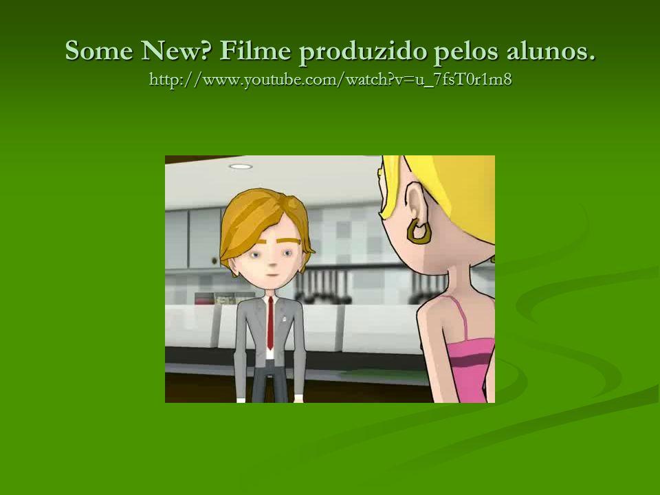 Some New? Filme produzido pelos alunos. http://www.youtube.com/watch?v=u_7fsT0r1m8