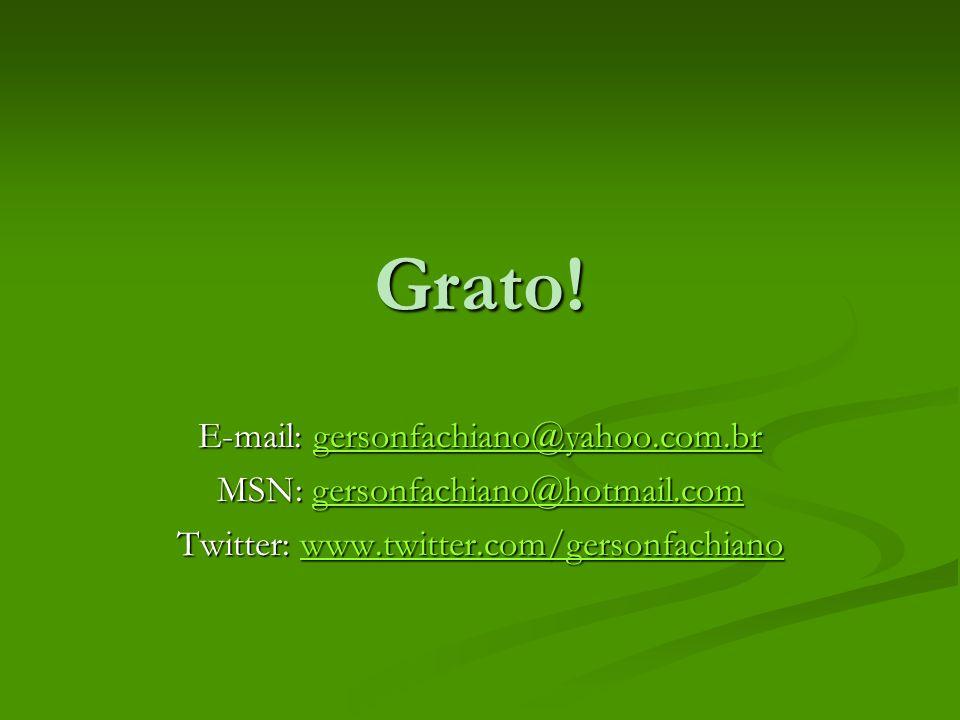 Grato! E-mail: gersonfachiano@yahoo.com.br gersonfachiano@yahoo.com.br MSN: gersonfachiano@hotmail.com gersonfachiano@hotmail.com Twitter: www.twitter