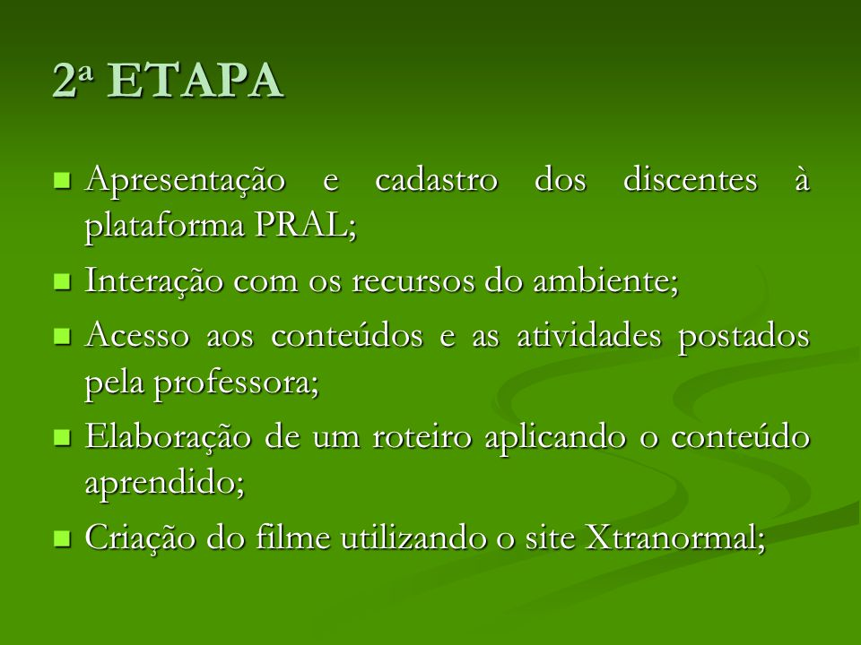 2 a ETAPA Apresentação e cadastro dos discentes à plataforma PRAL; Apresentação e cadastro dos discentes à plataforma PRAL; Interação com os recursos