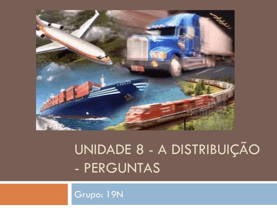 UNIDADE 8 - A DISTRIBUIÇÃO - PERGUNTAS Grupo: 19N