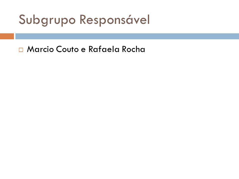 Subgrupo Responsável Marcio Couto e Rafaela Rocha
