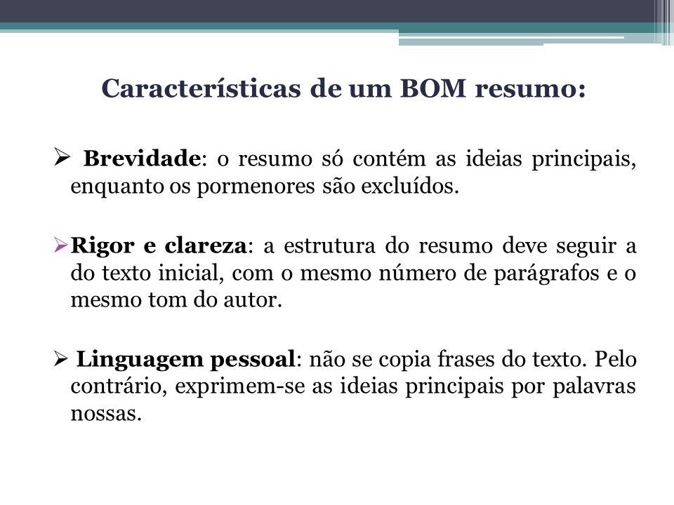 Características de um BOM resumo: Brevidade: o resumo só contém as ideias principais, enquanto os pormenores são excluídos. Rigor e clareza: a estrutu