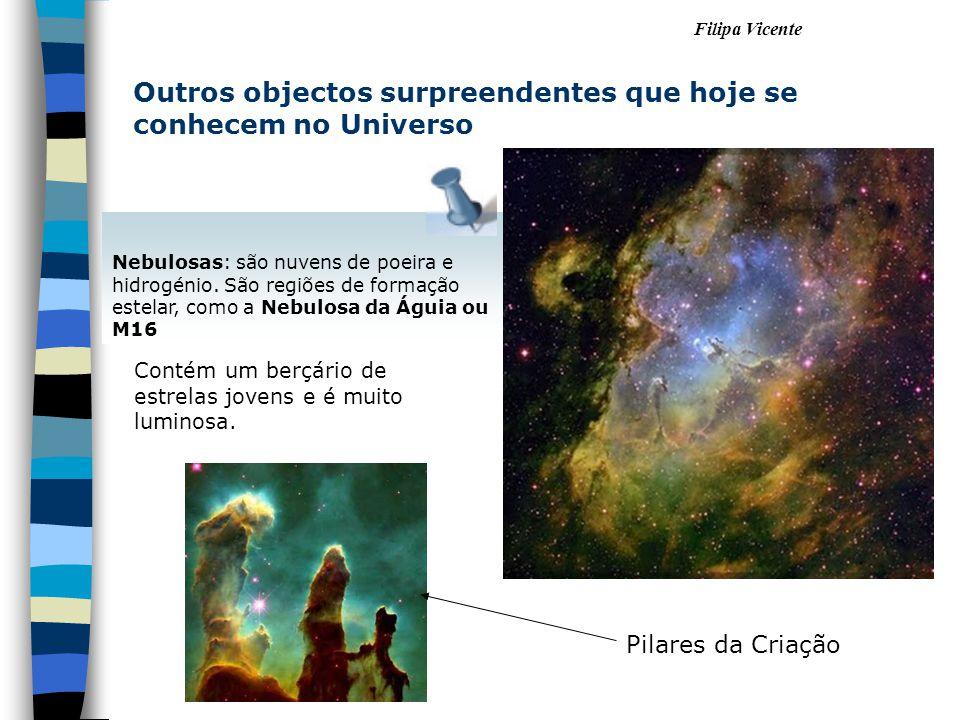 Nebulosas: são nuvens de poeira e hidrogénio. São regiões de formação estelar, como a Nebulosa da Águia ou M16 Pilares da Criação Contém um berçário d