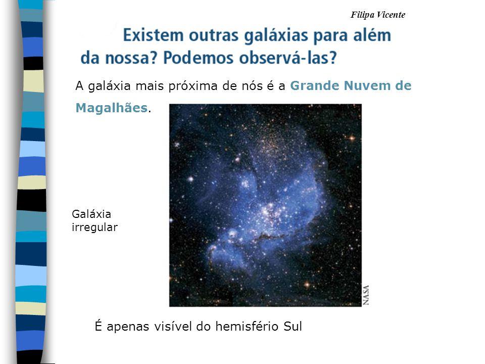 Filipa Vicente A galáxia mais próxima de nós é a Grande Nuvem de Magalhães. É apenas visível do hemisfério Sul Galáxia irregular