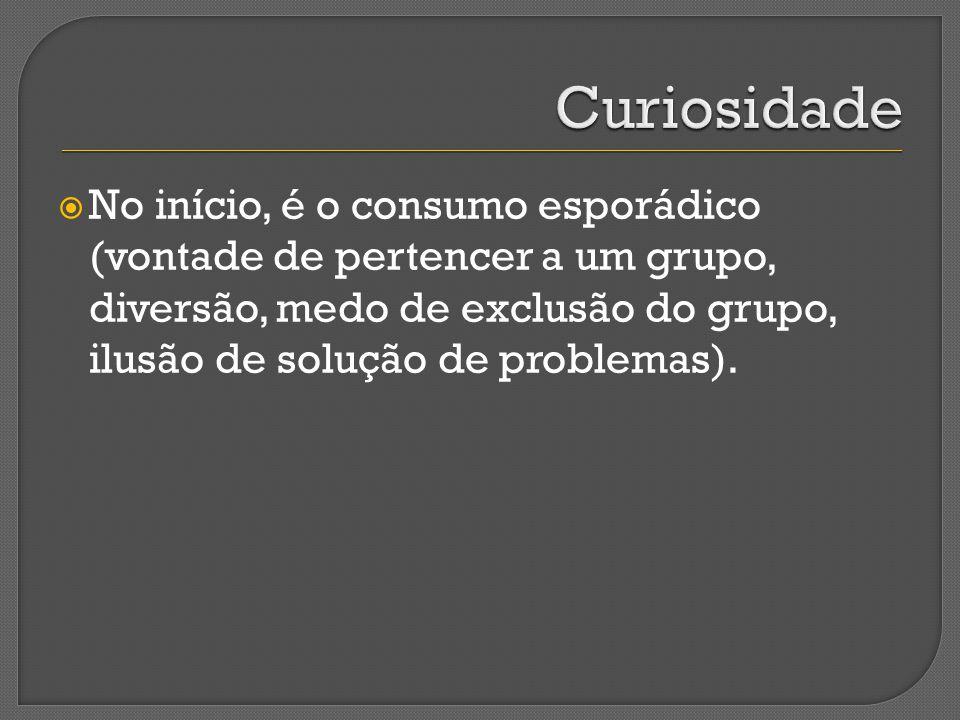 No início, é o consumo esporádico (vontade de pertencer a um grupo, diversão, medo de exclusão do grupo, ilusão de solução de problemas).