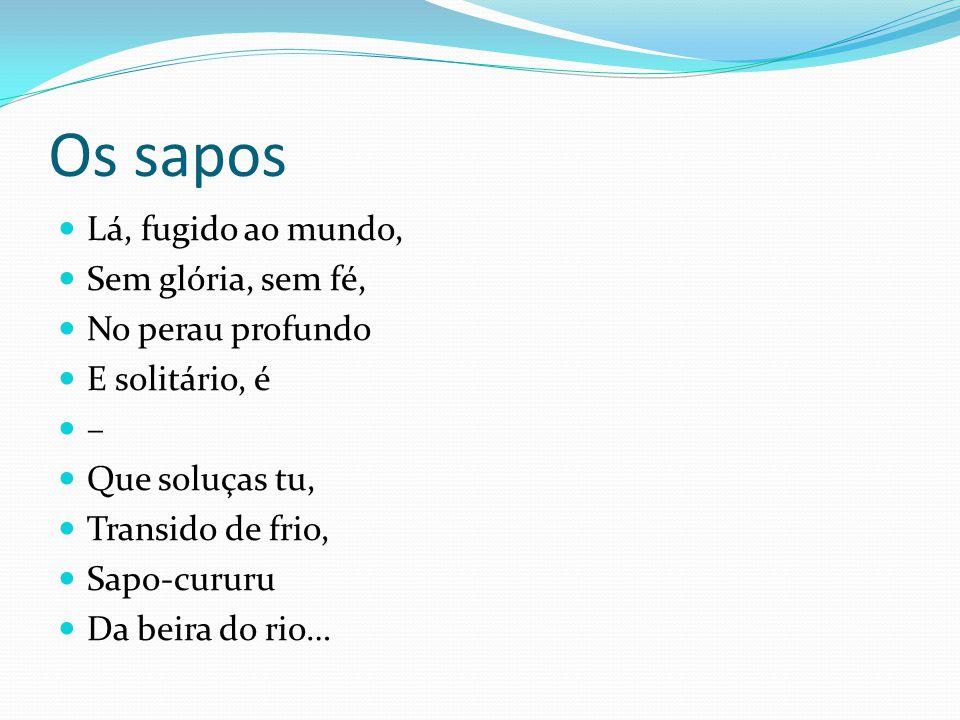 Análise os sapos Sapo boi = Romântico Sapo tanoeiro = parnasiano Sapo cururu = moderno Sapos pipas = realismo