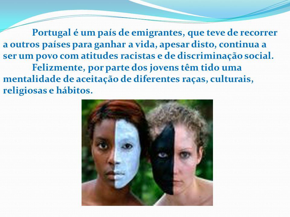 Portugal é um país de emigrantes, que teve de recorrer a outros países para ganhar a vida, apesar disto, continua a ser um povo com atitudes racistas e de discriminação social.