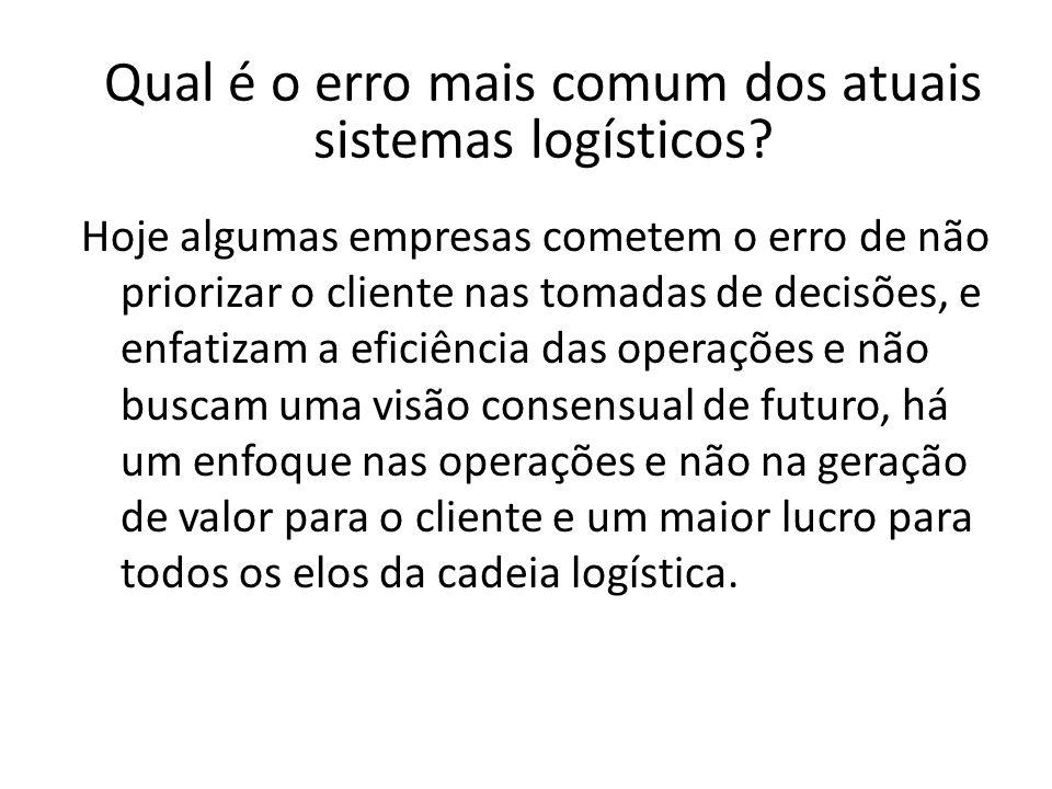 Qual é o erro mais comum dos atuais sistemas logísticos.