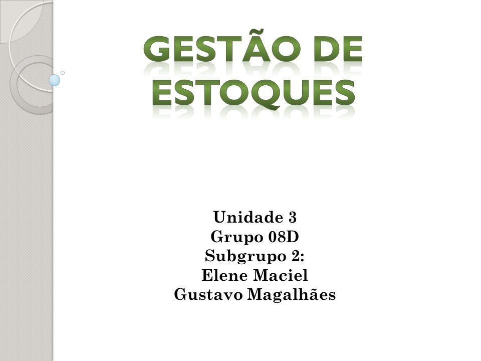 Unidade 3 Grupo 08D Subgrupo 2: Elene Maciel Gustavo Magalhães