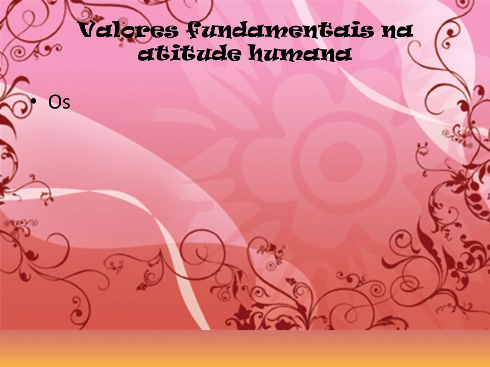Valores fundamentais na atitude humana Os