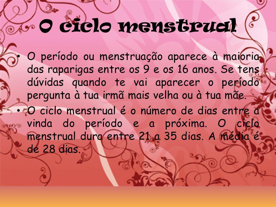 O ciclo menstrual O período ou menstruação aparece à maioria das raparigas entre os 9 e os 16 anos. Se tens dúvidas quando te vai aparecer o período p
