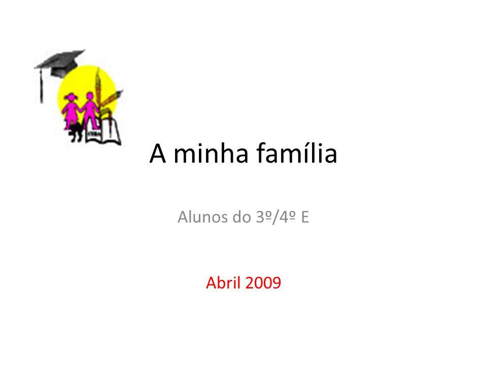 A minha família Alunos do 3º/4º E Abril 2009