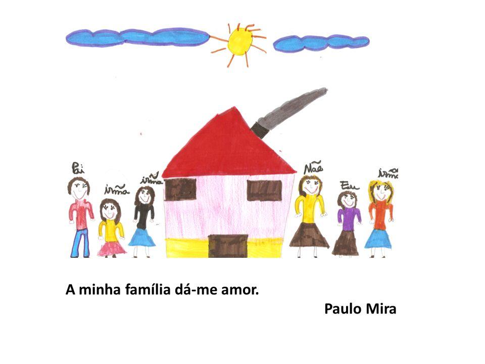 A minha família dá-me amor. Paulo Mira