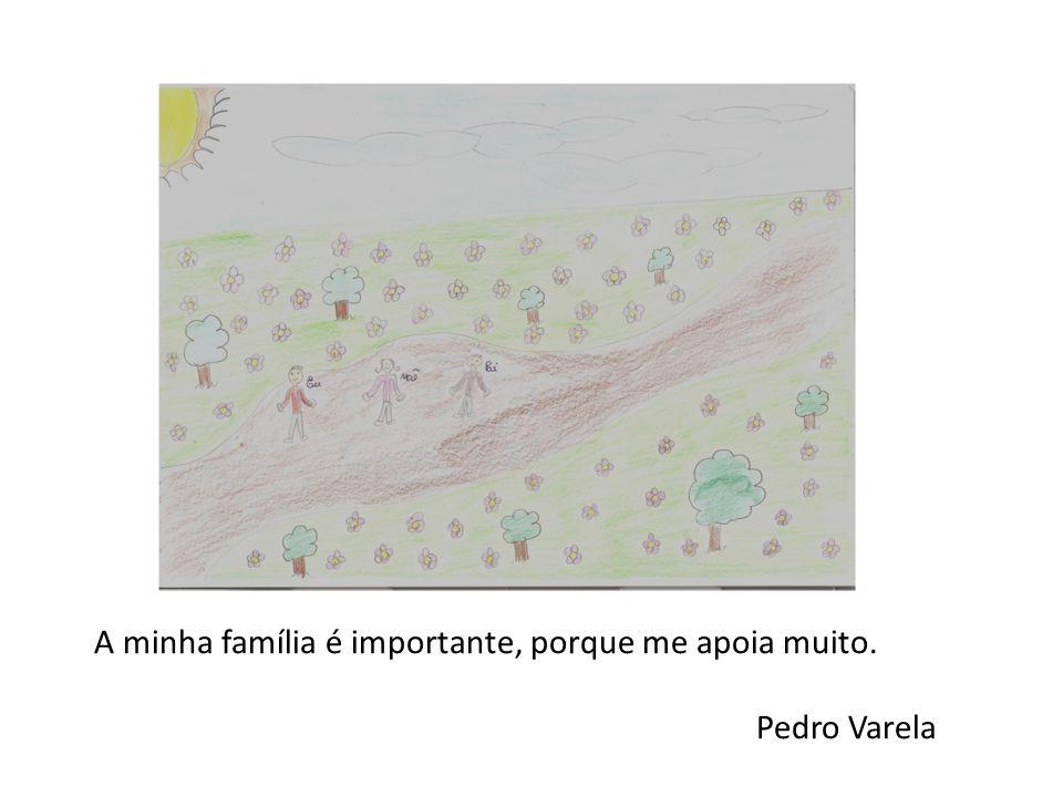 A minha família é importante, porque me apoia muito. Pedro Varela