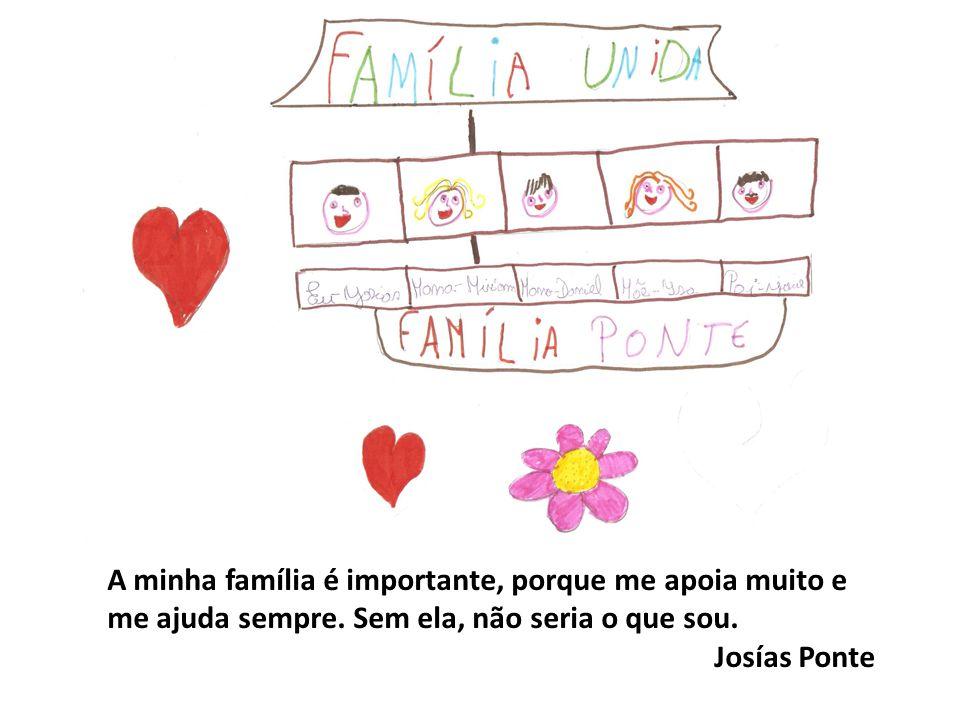 A minha família é importante, porque me apoia muito e me ajuda sempre.