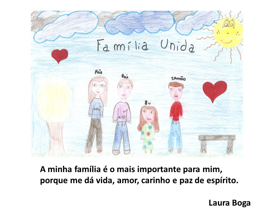 A minha família é o mais importante para mim, porque me dá vida, amor, carinho e paz de espírito.