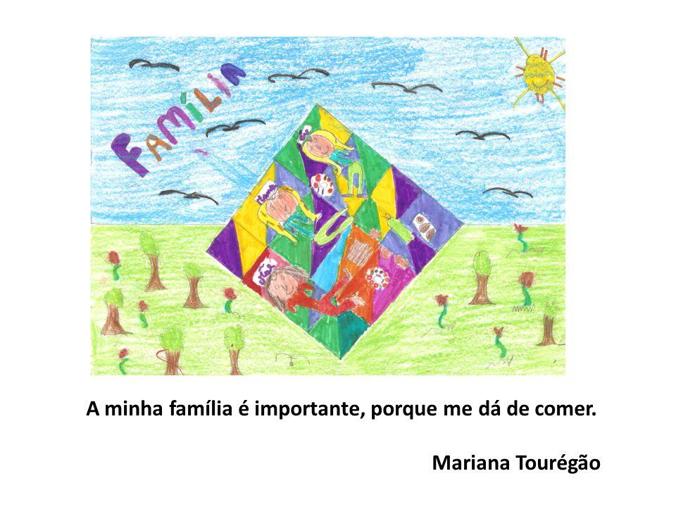 A minha família é importante, porque me dá de comer. Mariana Tourégão