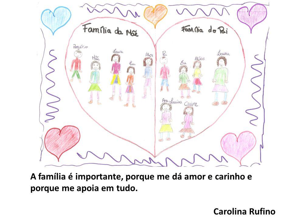 A família é importante, porque me dá amor e carinho e porque me apoia em tudo. Carolina Rufino