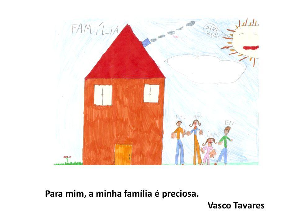 Para mim, a minha família é preciosa. Vasco Tavares