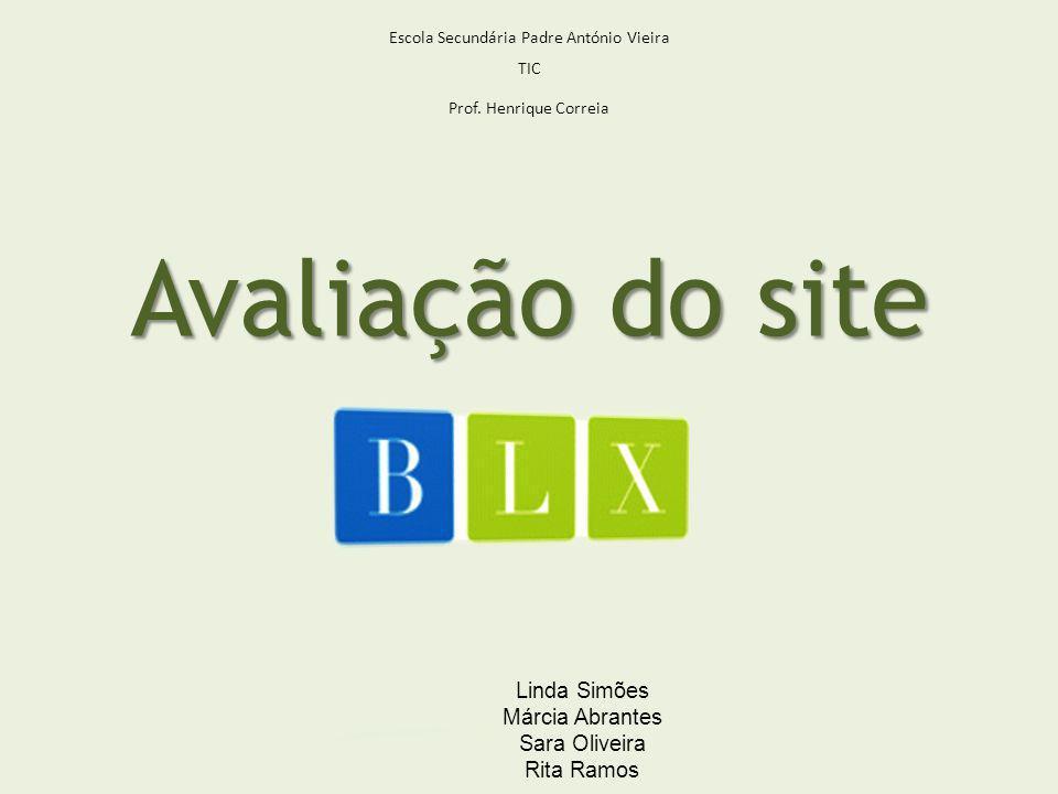 Avaliação do site Escola Secundária Padre António Vieira TIC Prof. Henrique Correia Linda Simões Márcia Abrantes Sara Oliveira Rita Ramos