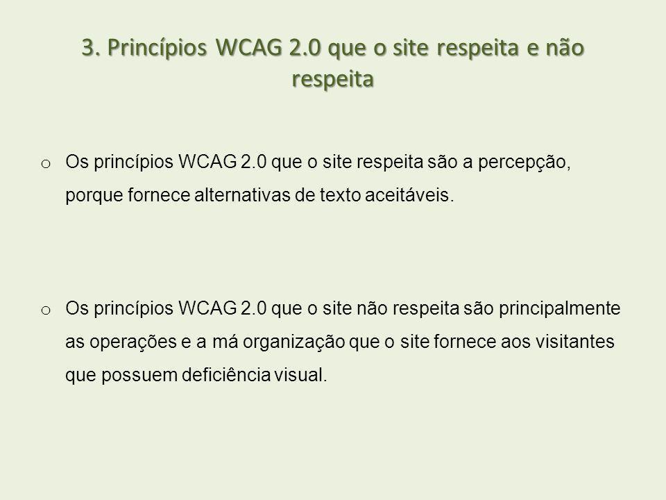 3. Princípios WCAG 2.0 que o site respeita e não respeita o Os princípios WCAG 2.0 que o site respeita são a percepção, porque fornece alternativas de